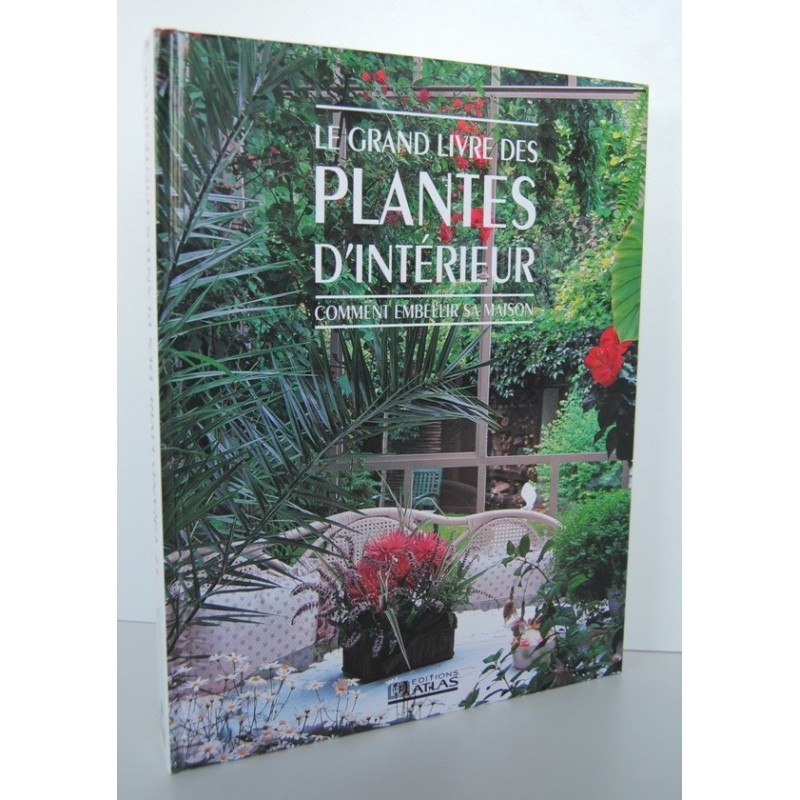 le grand livre des plantes d 39 interieur comment embellir sa maison. Black Bedroom Furniture Sets. Home Design Ideas