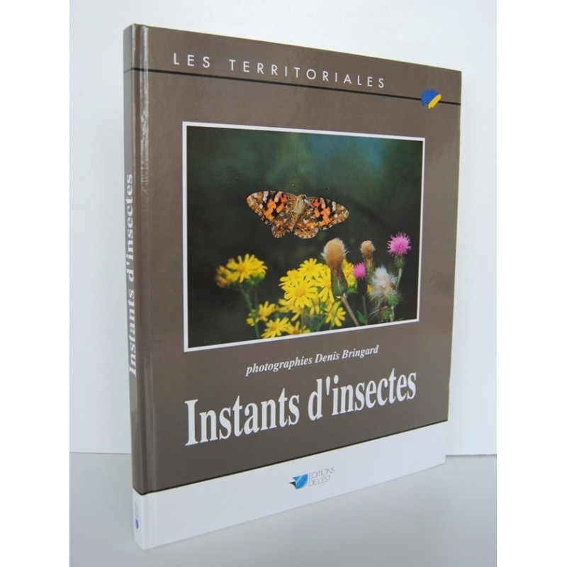 INSTANTS D'INSECTES Photographies Denis Bringard éditions de l'Est 1991